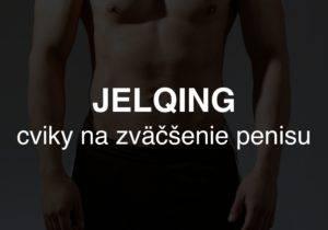 Jelqing - cviky na zväčšenie penisu