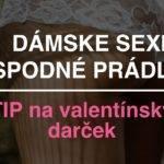 Dámske sexi spodné prádlo - TIP na valentínsky darček