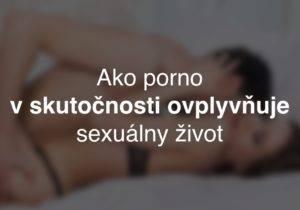 Ako porno v skutočnosti ovplyvňuje tvoj sexuálny život